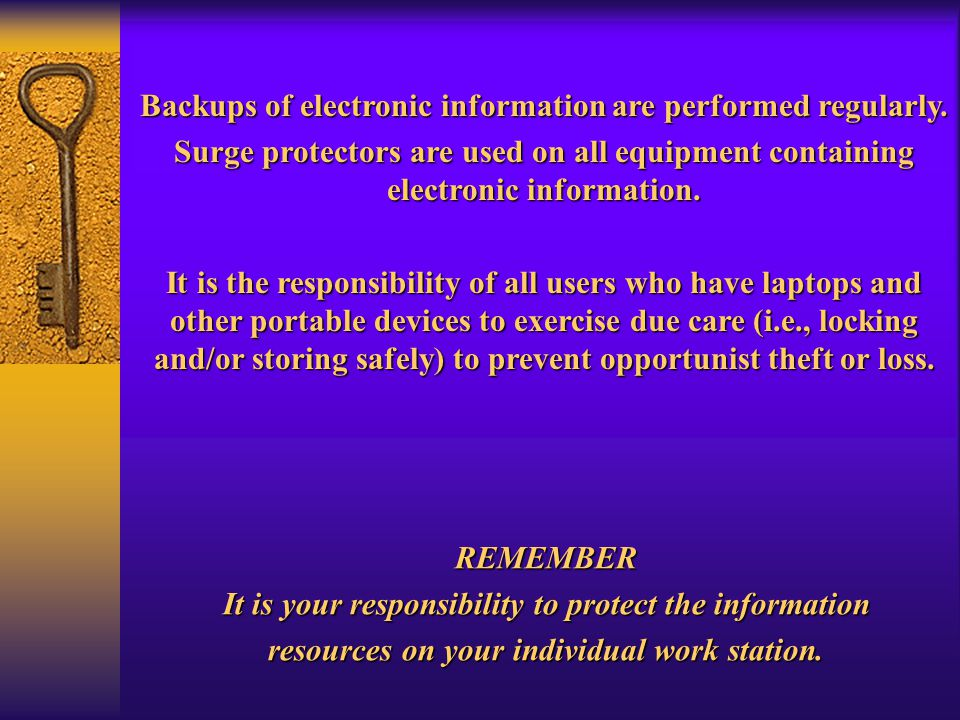 Backups of electronic information are performed regularly.