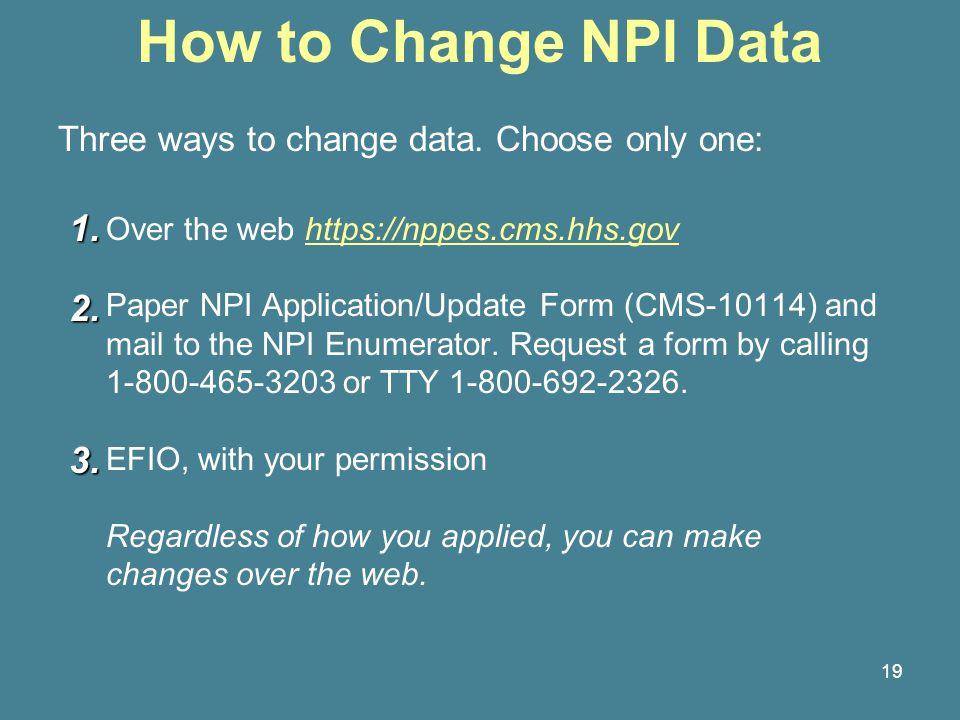 19 How to Change NPI Data Three ways to change data.