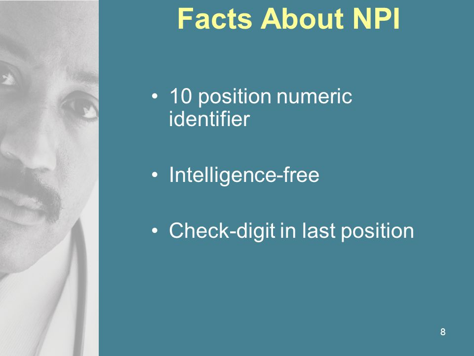 8 Facts About NPI 10 position numeric identifier Intelligence-free Check-digit in last position