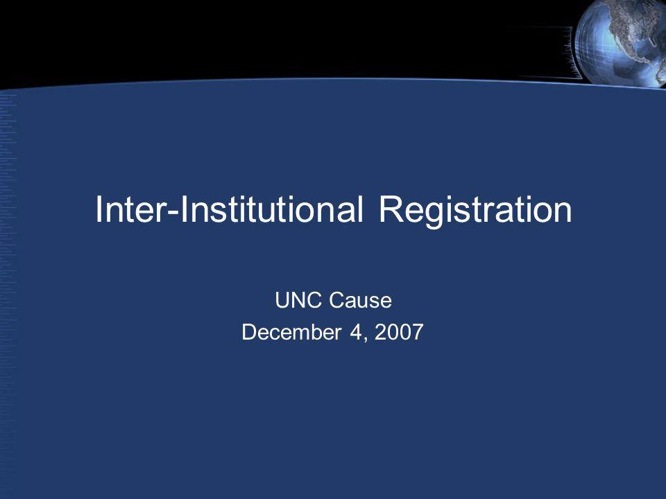 Inter-Institutional Registration UNC Cause December 4, 2007