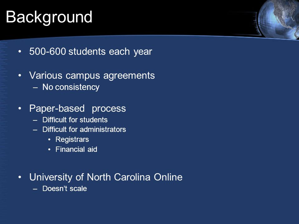 Background 500-600 students each year Various campus agreements –No consistency Paper-based process –Difficult for students –Difficult for administrat