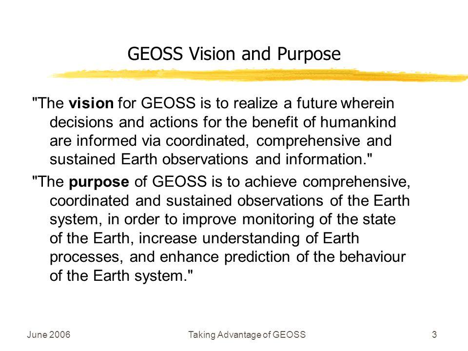 June 2006Taking Advantage of GEOSS3 GEOSS Vision and Purpose