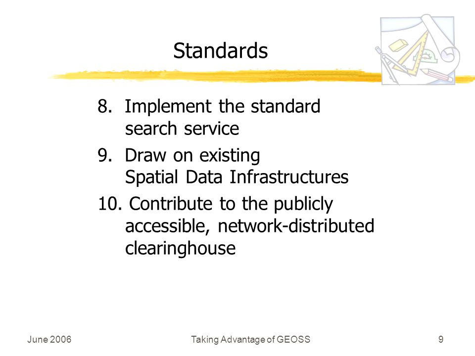 June 2006Taking Advantage of GEOSS9 Standards 8. Implement the standard search service 9.