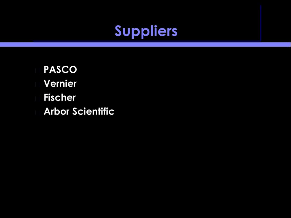 Suppliers PASCO Vernier Fischer Arbor Scientific