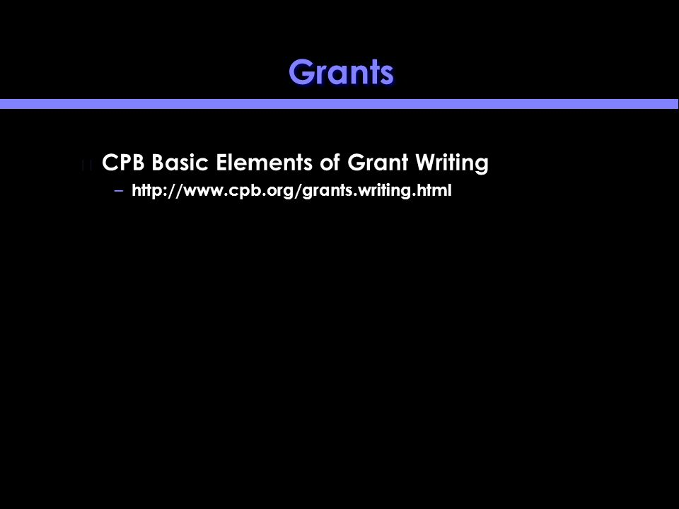 Grants CPB Basic Elements of Grant Writing – http://www.cpb.org/grants.writing.html