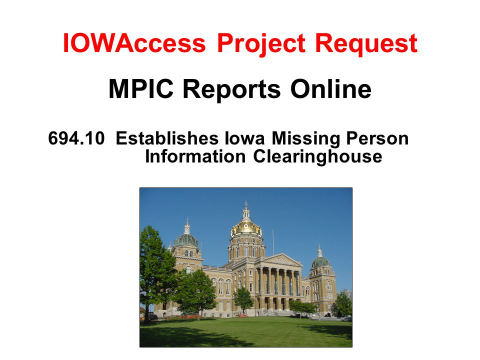 IOWAccess Project Request MPIC Reports Online 694.10 Establishes Iowa Missing Person Information Clearinghouse