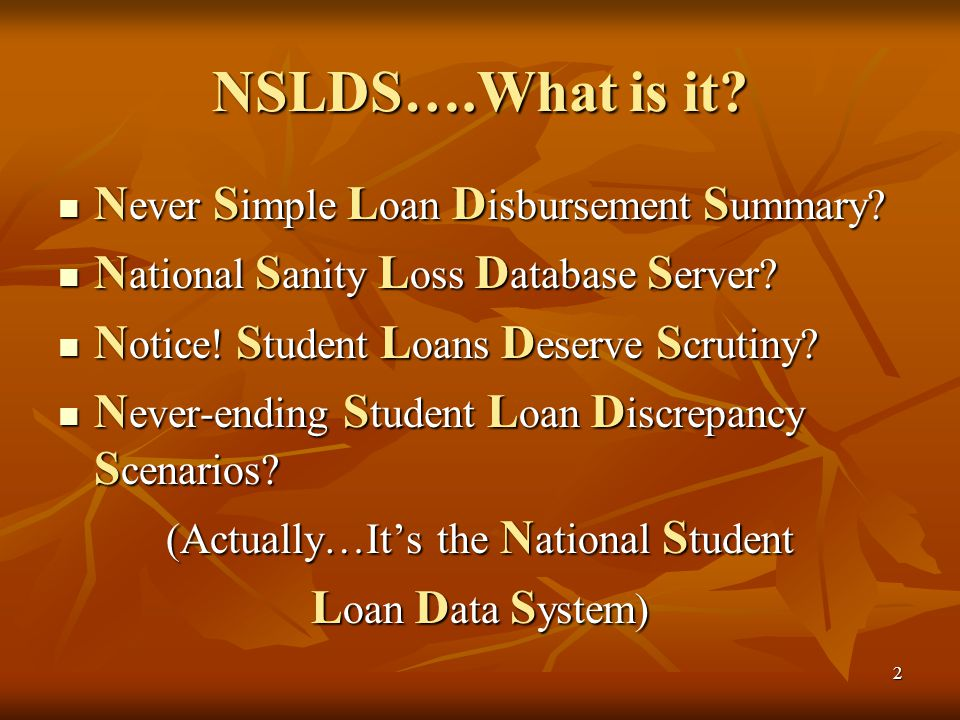 13 Transfer Monitoring and Alerts Using financial aid history data from NSLDS, you can determine: Whether the student is in default or owes an overpayment on a federal loan or grant Whether the student is in default or owes an overpayment on a federal loan or grant The student s balance on all loans The student s balance on all loans The student s scheduled Federal Pell Grant, ACG and/or National SMART Grant (forthcoming) amount already disbursed for the current award year The student s scheduled Federal Pell Grant, ACG and/or National SMART Grant (forthcoming) amount already disbursed for the current award year The amount of, and period of enrollment for, all loans for the current award year The amount of, and period of enrollment for, all loans for the current award year