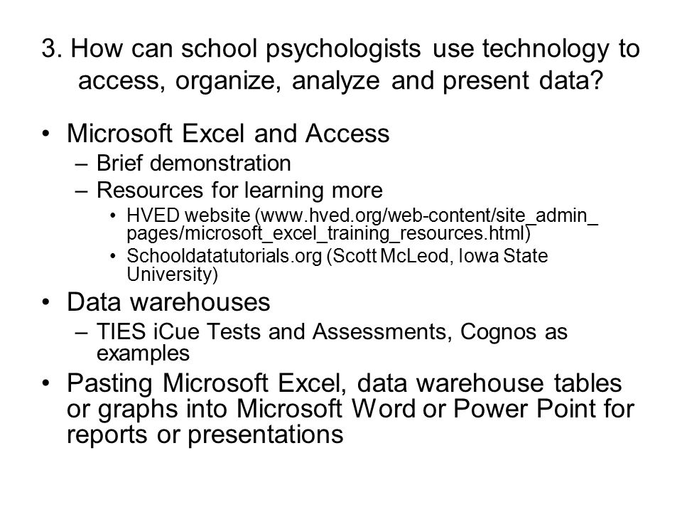3. How can school psychologists use technology to access, organize, analyze and present data.