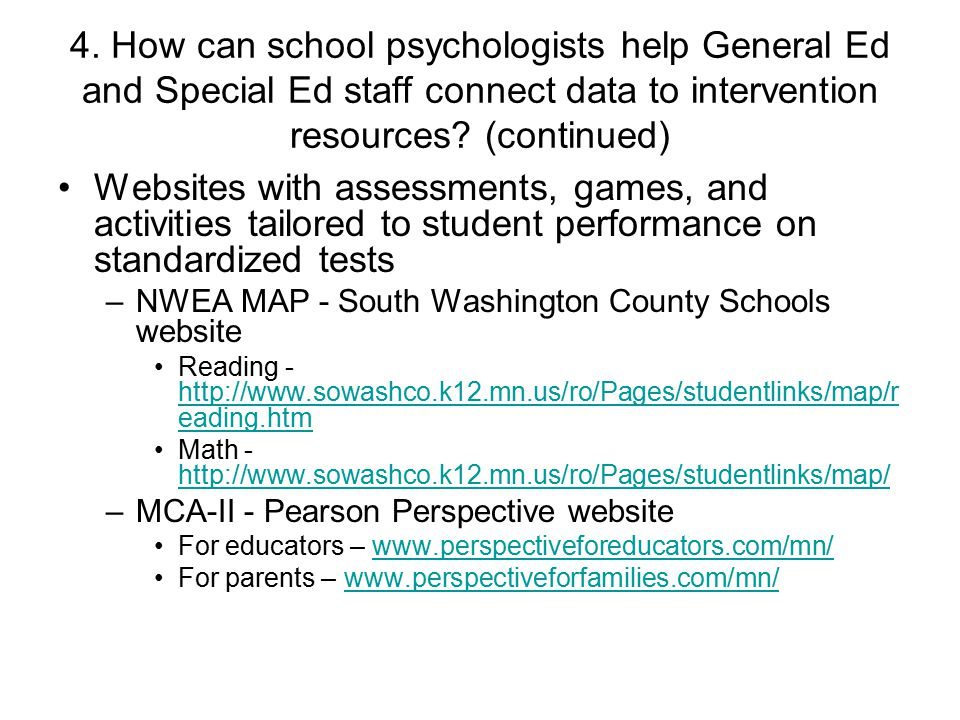 4. How can school psychologists help General Ed and Special Ed staff connect data to intervention resources? (continued) Websites with assessments, ga
