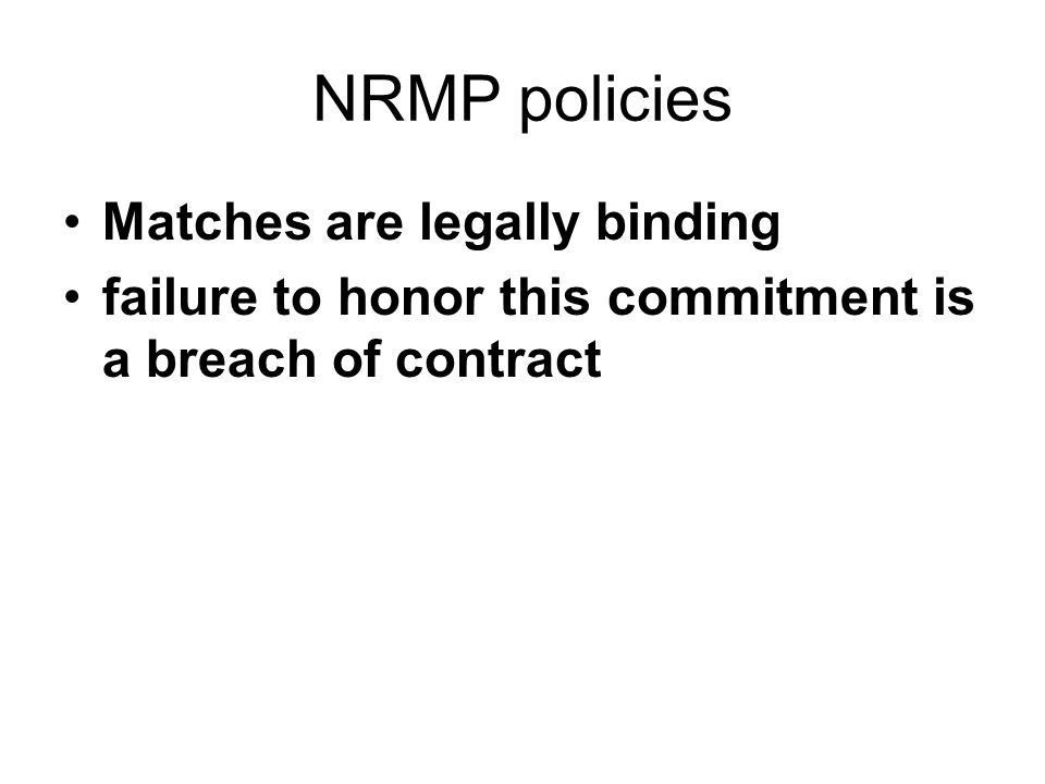 NRMP policies Matches are legally binding failure to honor this commitment is a breach of contract