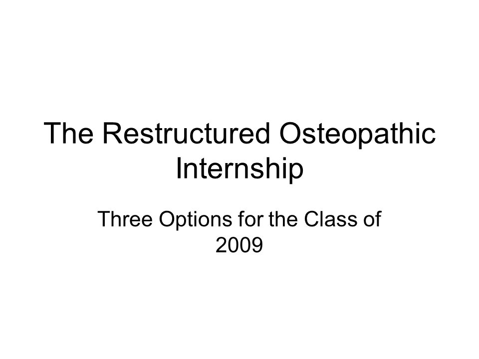 The Restructured Osteopathic Internship Three Options for the Class of 2009
