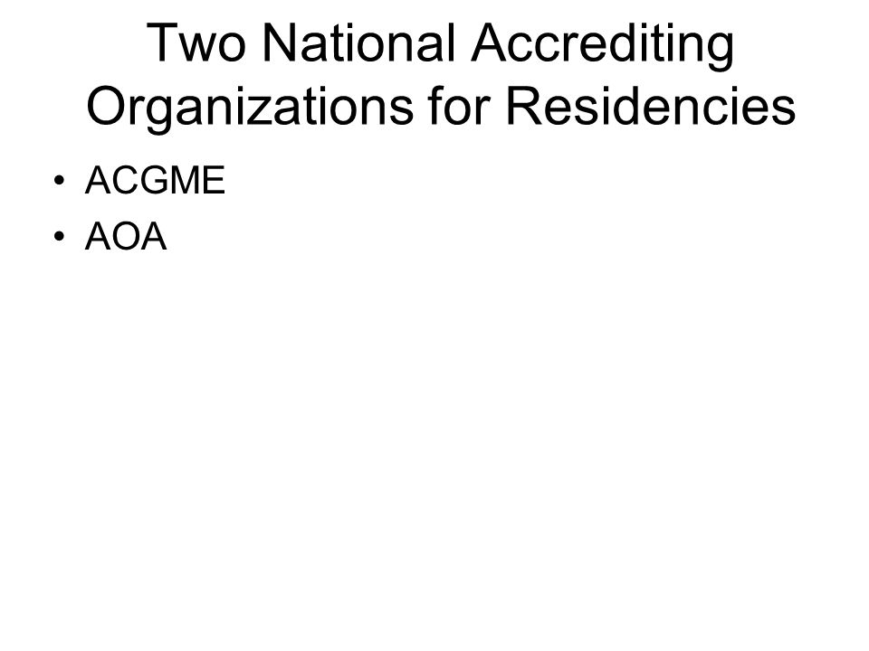 Two National Accrediting Organizations for Residencies ACGME AOA