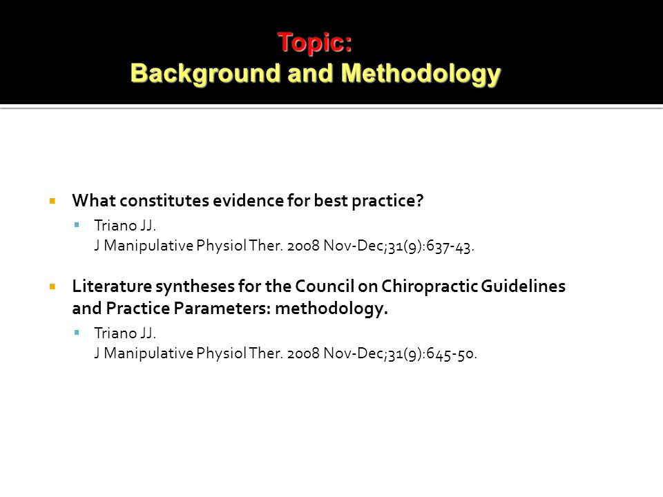  What constitutes evidence for best practice.  Triano JJ.