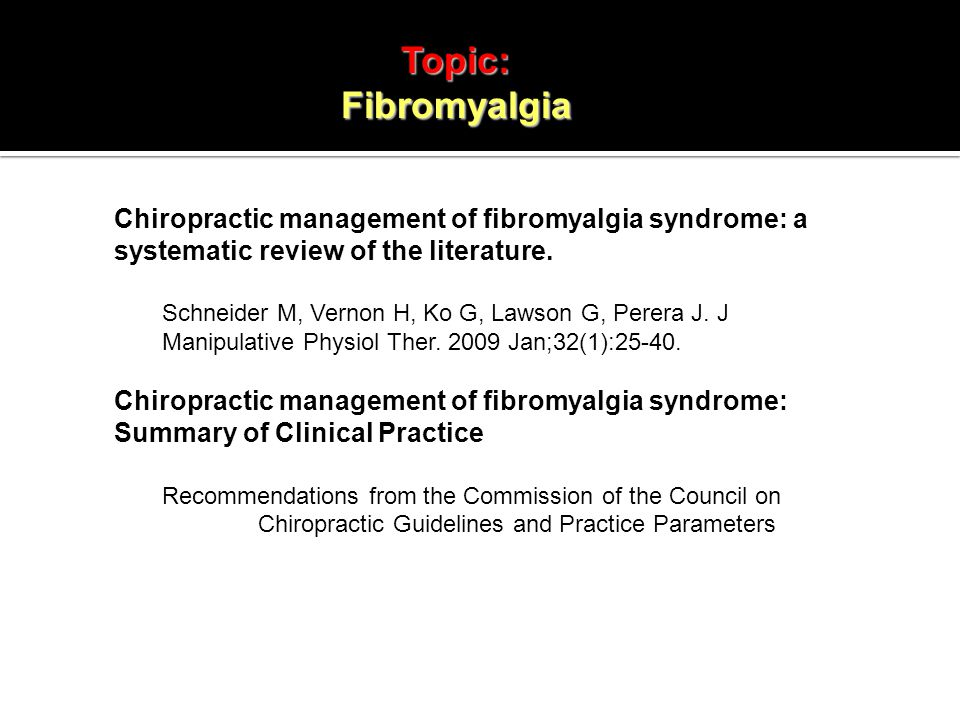 Topic:Fibromyalgia Chiropractic management of fibromyalgia syndrome: a systematic review of the literature.