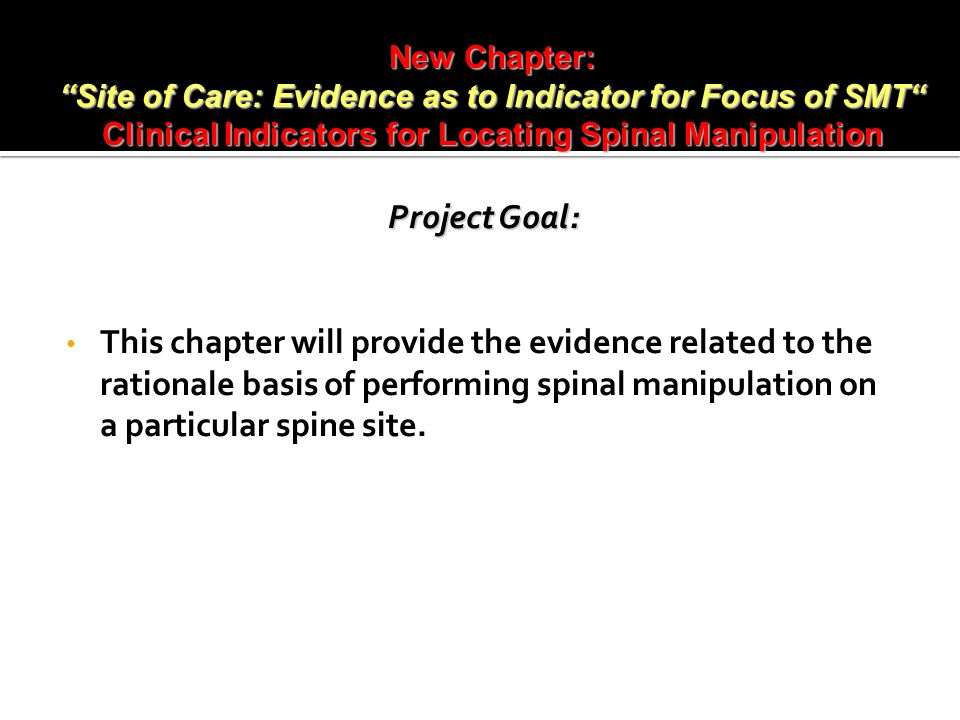 Project Goal: This chapter will provide the evidence related to the rationale basis of performing spinal manipulation on a particular spine site.