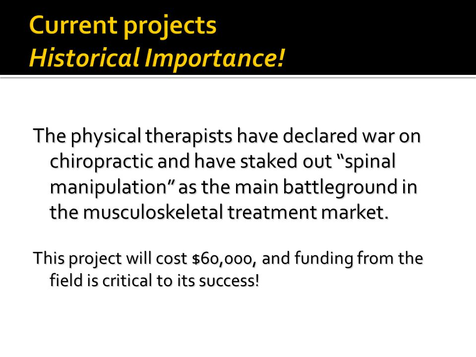 The physical therapists have declared war on chiropractic and have staked out spinal manipulation as the main battleground in the musculoskeletal treatment market.