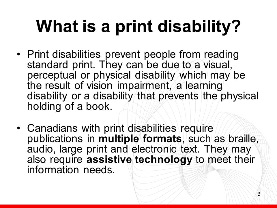 3 What is a print disability. Print disabilities prevent people from reading standard print.