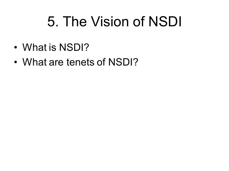 5. The Vision of NSDI What is NSDI What are tenets of NSDI