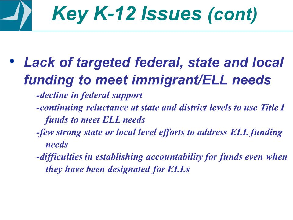 Lack of targeted federal, state and local funding to meet immigrant/ELL needs -decline in federal support -continuing reluctance at state and district