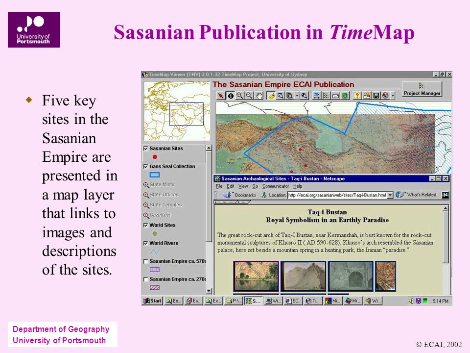 Department of Geography University of Portsmouth Sasanian Publication in TimeMap  Five key sites in the Sasanian Empire are presented in a map layer that links to images and descriptions of the sites.