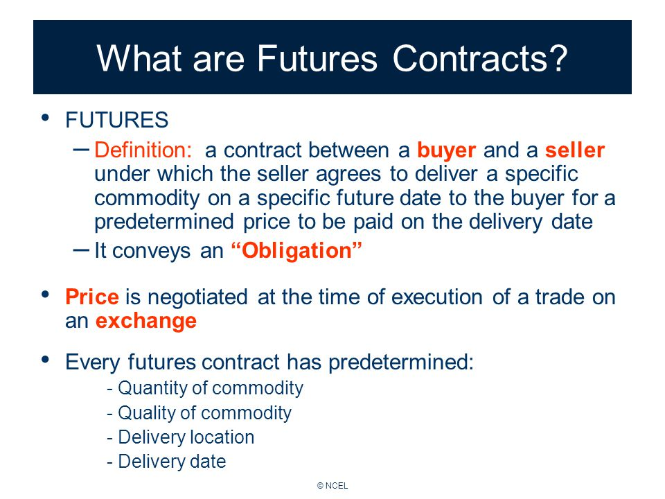 © NCEL What are Futures Contracts.