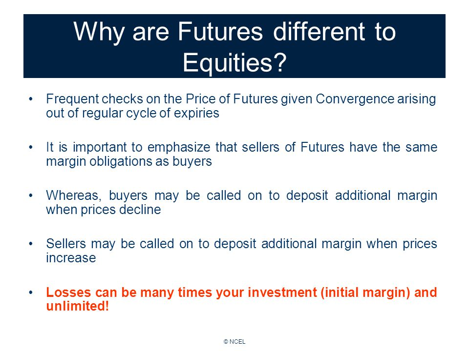 © NCEL Why are Futures different to Equities.