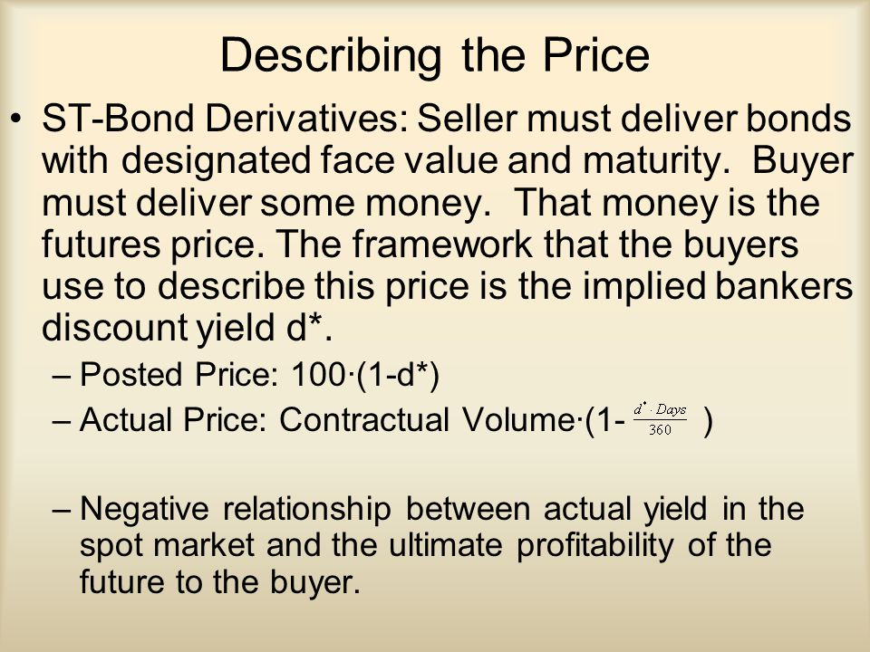 Describing the Price ST-Bond Derivatives: Seller must deliver bonds with designated face value and maturity.