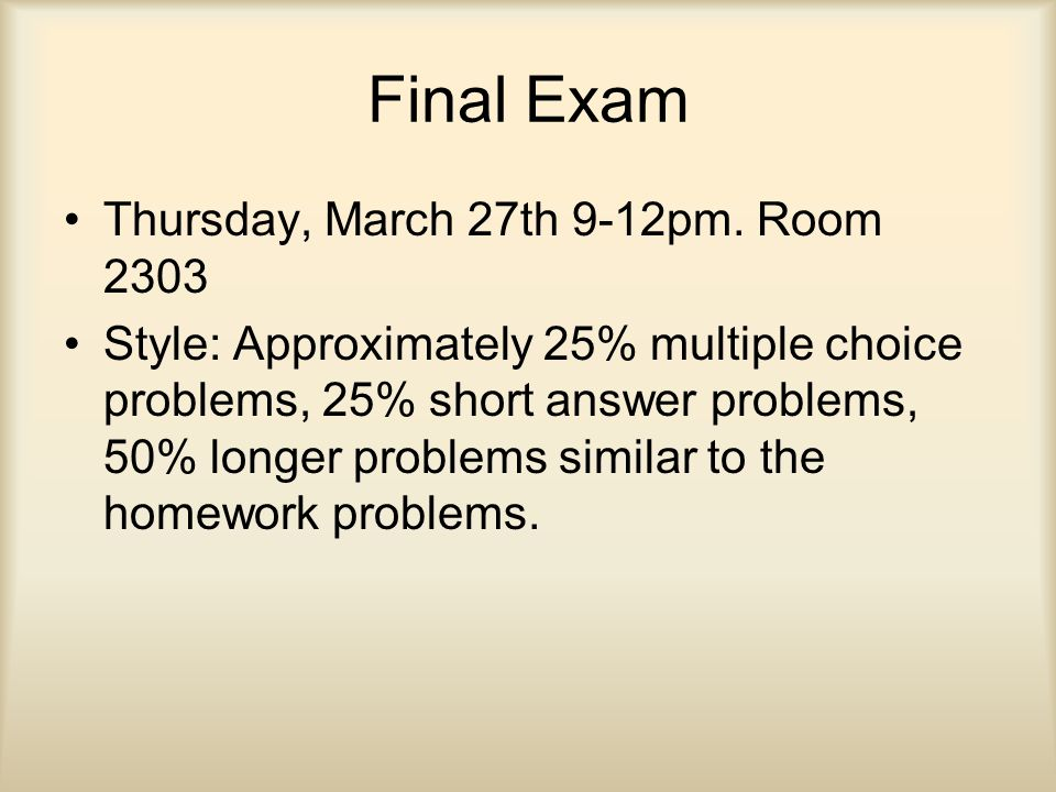 Final Exam Thursday, March 27th 9-12pm.