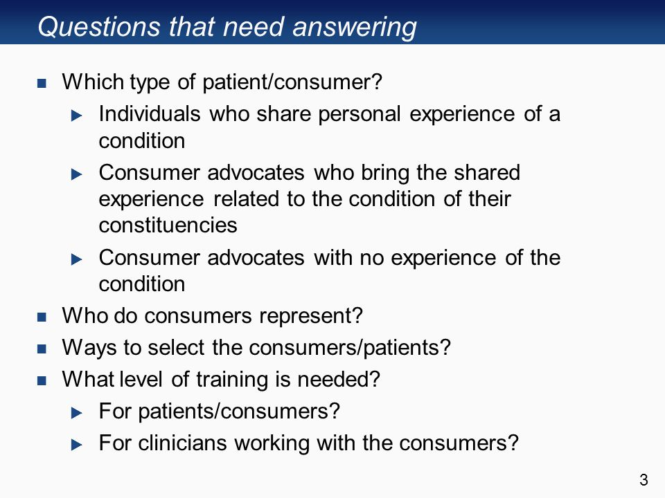 Questions that need answering Which type of patient/consumer.