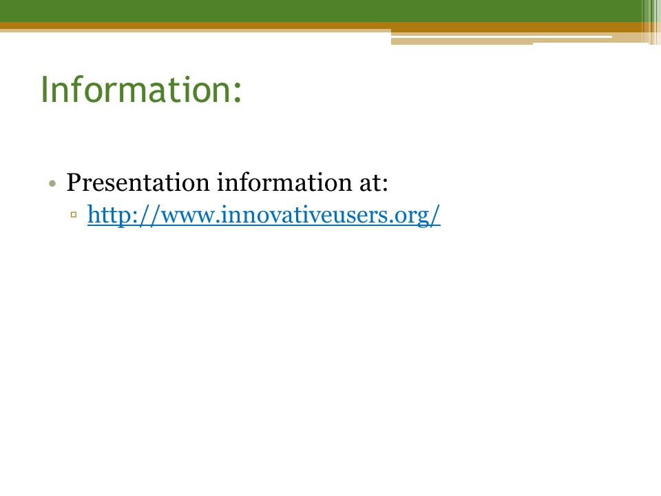 Information: Presentation information at: ▫http://www.innovativeusers.org/http://www.innovativeusers.org/