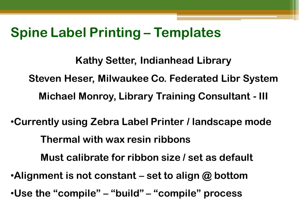 Spine Label Printing – Templates Kathy Setter, Indianhead Library Steven Heser, Milwaukee Co.