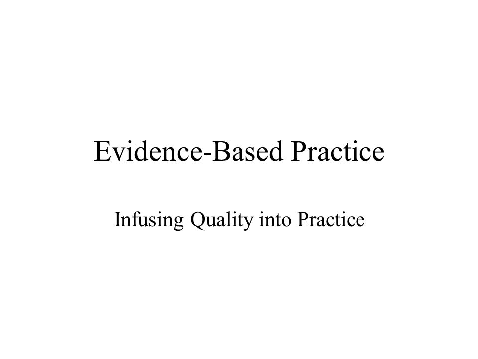 Evidence-Based Practice Infusing Quality into Practice