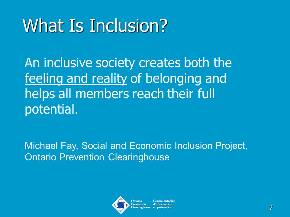 7 An inclusive society creates both the feeling and reality of belonging and helps all members reach their full potential. Michael Fay, Social and Eco