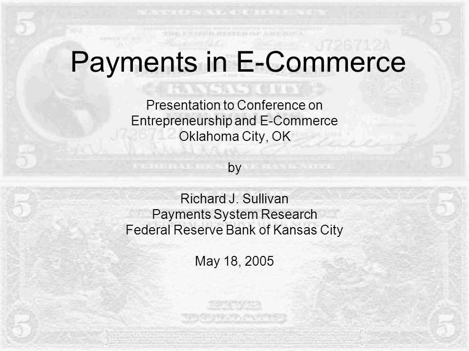 Payments in E-Commerce Presentation to Conference on Entrepreneurship and E-Commerce Oklahoma City, OK by Richard J.
