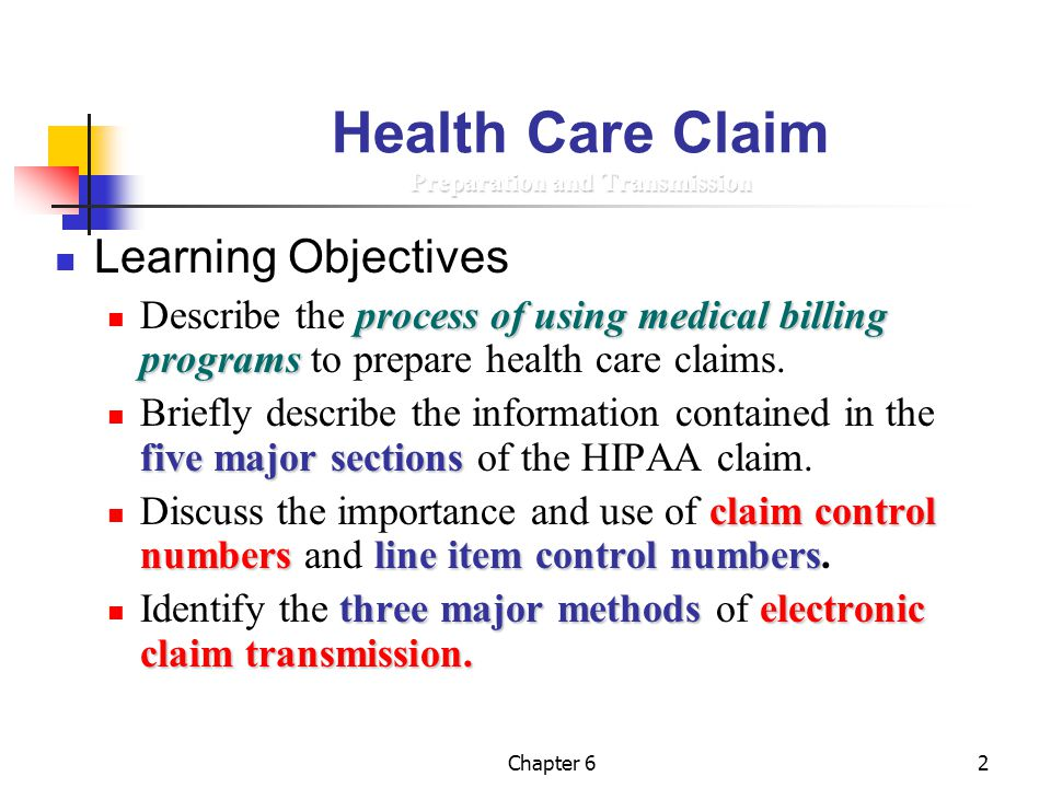 2 Preparation and Transmission Health Care Claim Preparation and Transmission Learning Objectives process of using medical billing programs Describe t