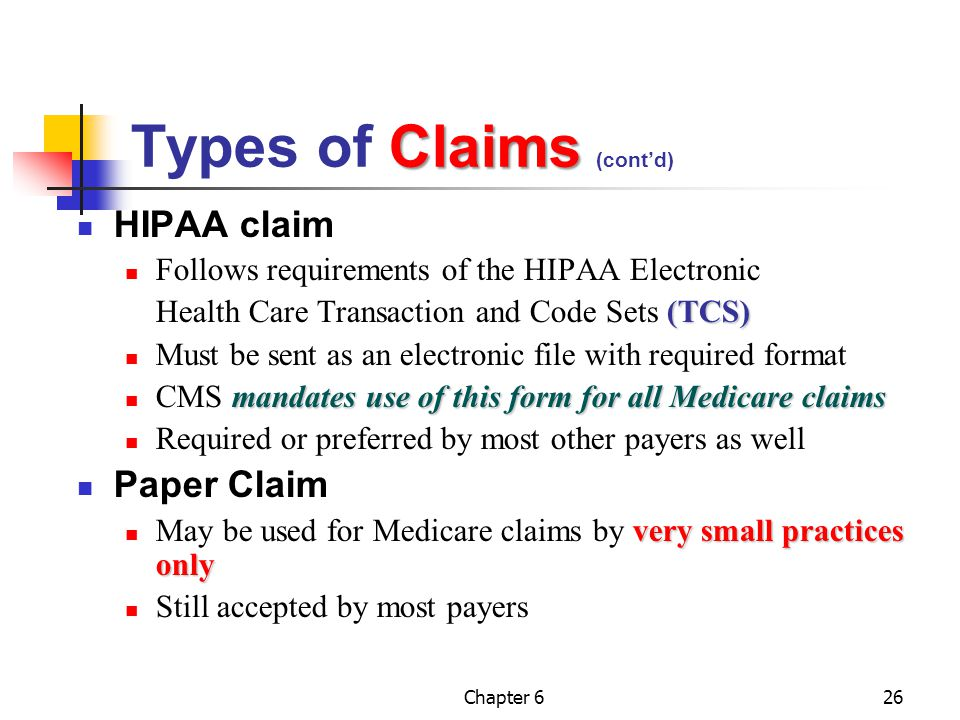 Chapter 626 Claims Types of Claims (cont'd) HIPAA claim Follows requirements of the HIPAA Electronic (TCS) Health Care Transaction and Code Sets (TCS)