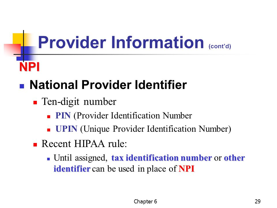 Chapter 629 Provider Information (cont'd) NPI National Provider Identifier Ten-digit number PIN (Provider Identification Number UPIN (Unique Provider