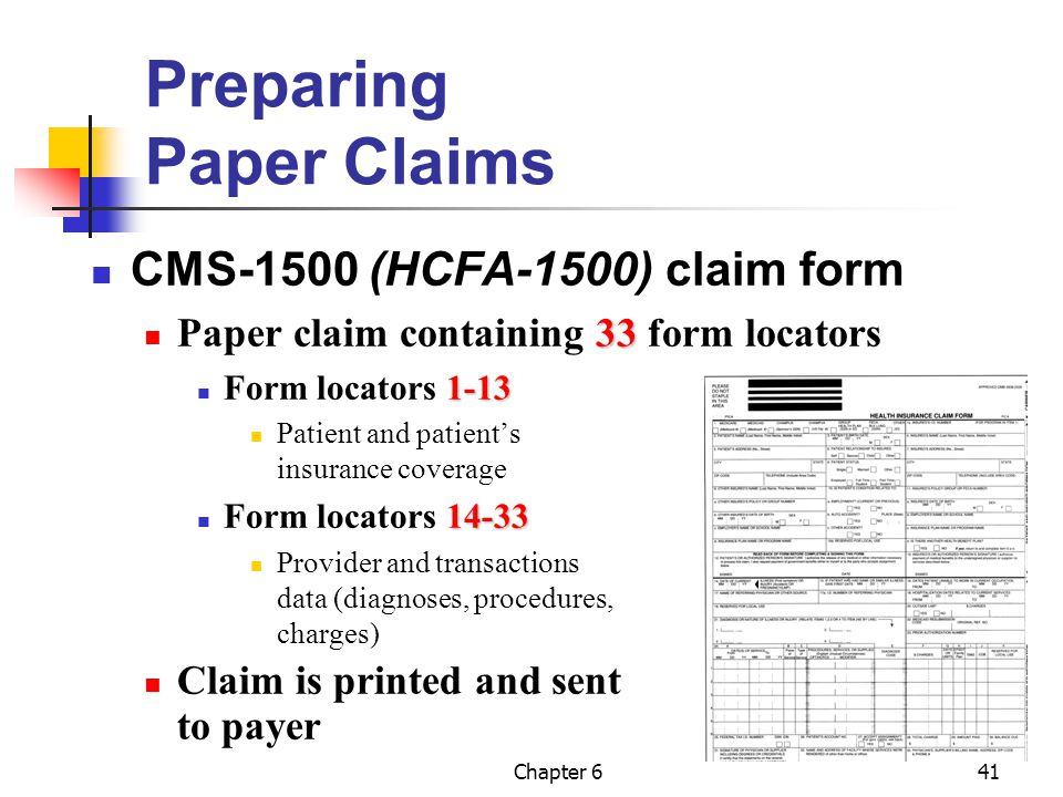 Chapter 641 Preparing Paper Claims CMS-1500 (HCFA-1500) claim form 33 Paper claim containing 33 form locators 1-13 Form locators 1-13 Patient and pati