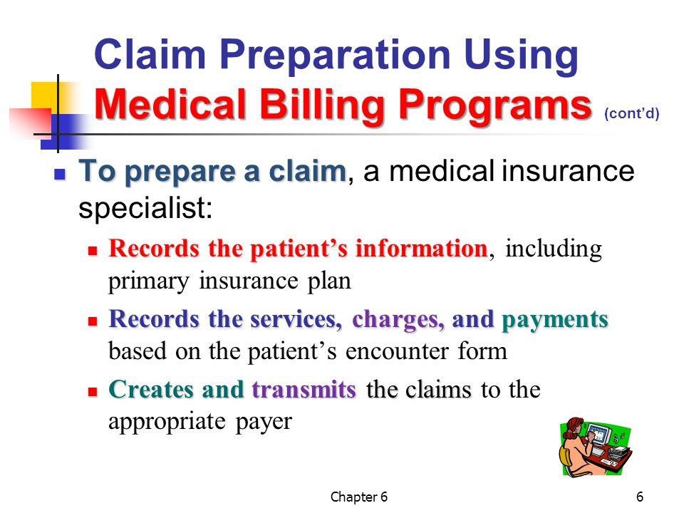 Chapter 66 Medical Billing Programs Claim Preparation Using Medical Billing Programs (cont'd) To prepare a claim To prepare a claim, a medical insuran