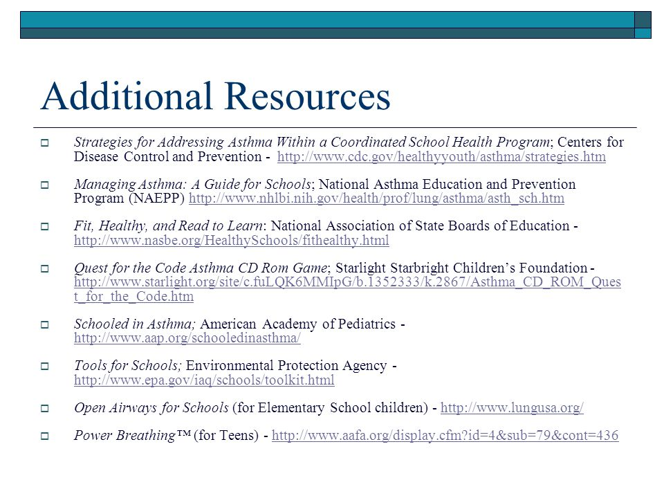 Additional Resources  Strategies for Addressing Asthma Within a Coordinated School Health Program; Centers for Disease Control and Prevention - http: