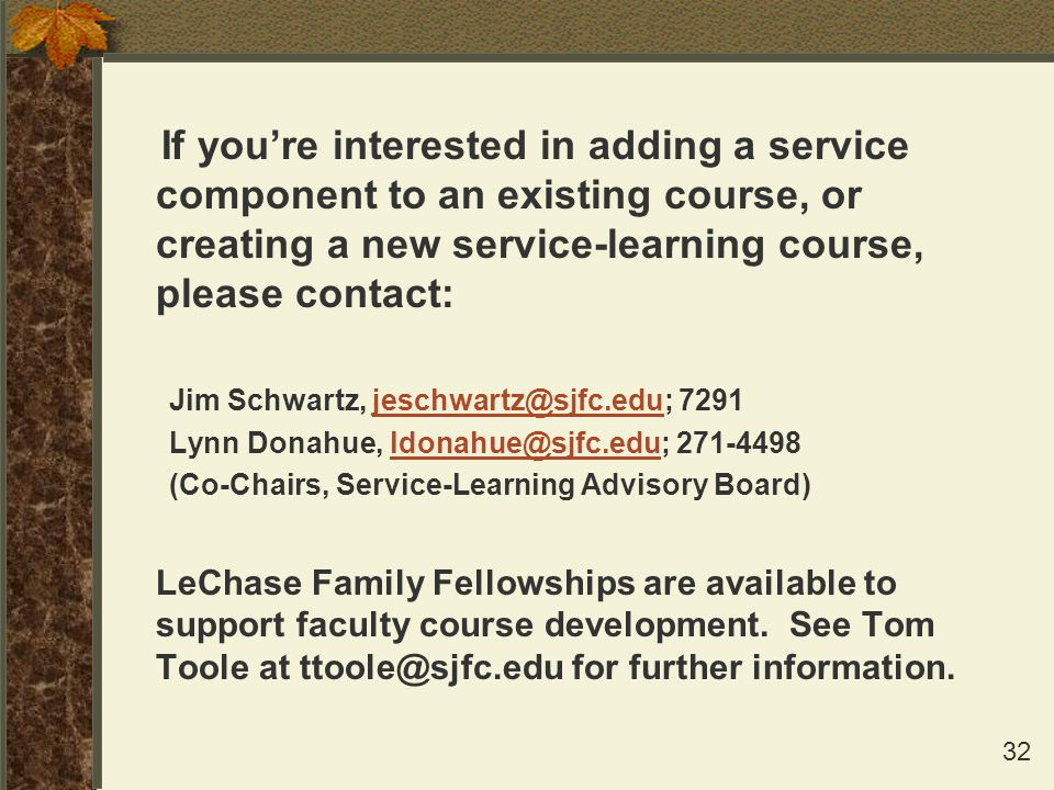 32 If you're interested in adding a service component to an existing course, or creating a new service-learning course, please contact: Jim Schwartz,