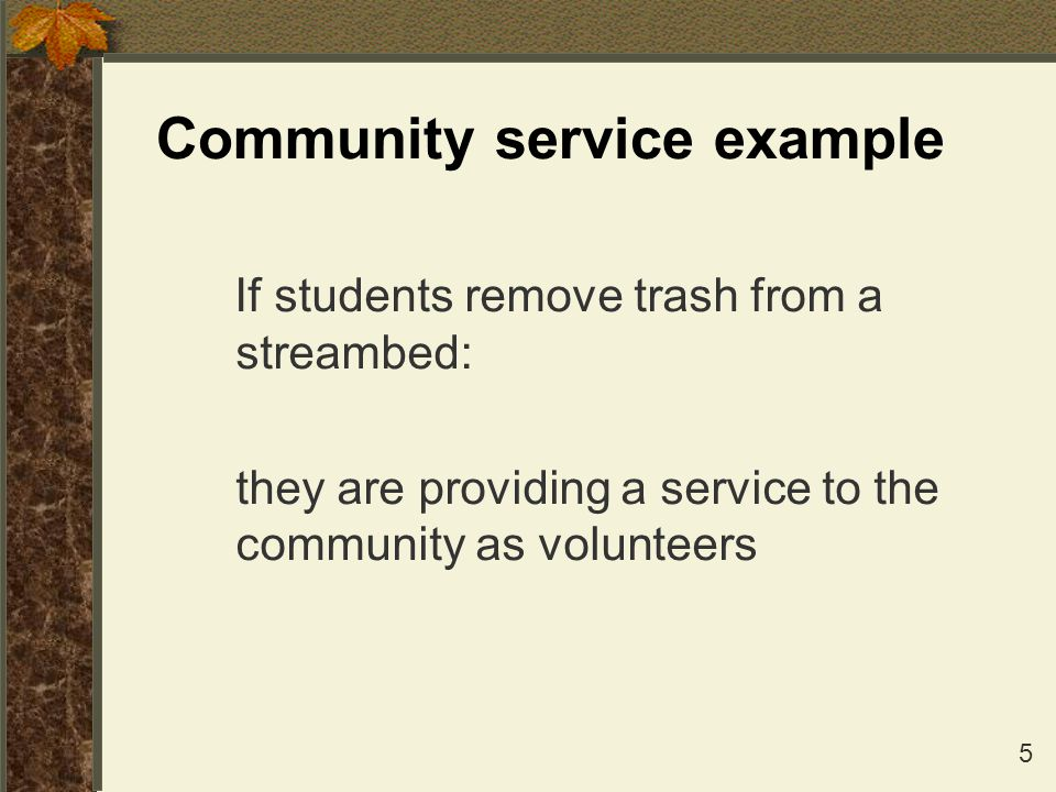 6 Service-Learning Example When students remove trash from a streambed, analyze what they found, share the results and offer suggestions for the neighborhood to reduce pollution, and then reflect on their experience THAT is service-learning.