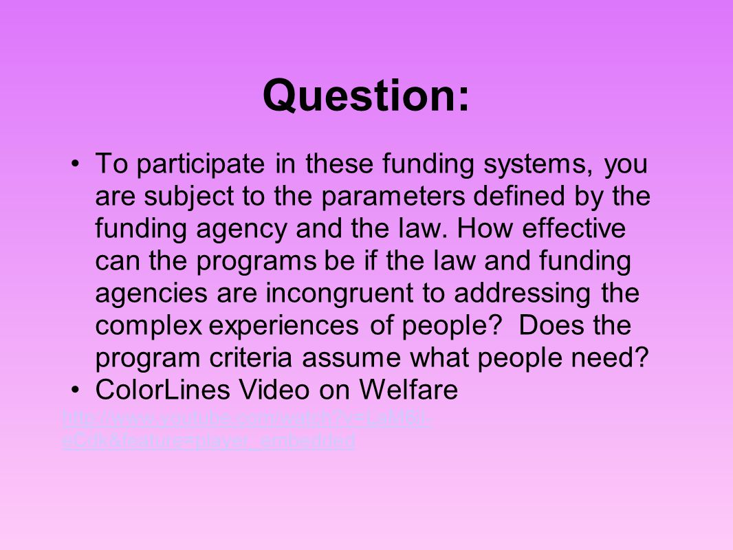 Question: To participate in these funding systems, you are subject to the parameters defined by the funding agency and the law. How effective can the