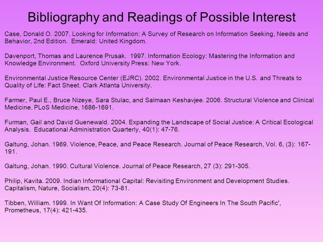 Bibliography and Readings of Possible Interest Case, Donald O. 2007. Looking for Information: A Survey of Research on Information Seeking, Needs and B