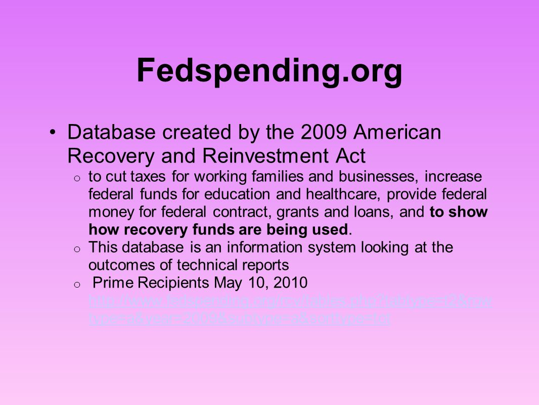 Fedspending.org Database created by the 2009 American Recovery and Reinvestment Act o to cut taxes for working families and businesses, increase feder