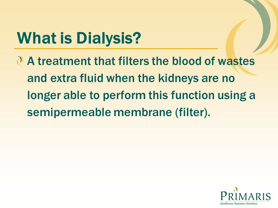 Hemodialysis Procedure that allows blood to flow through a machine and enter an artificial filter called the dialyzer to remove wastes and excess water from body and let clean blood flow back to the patient.