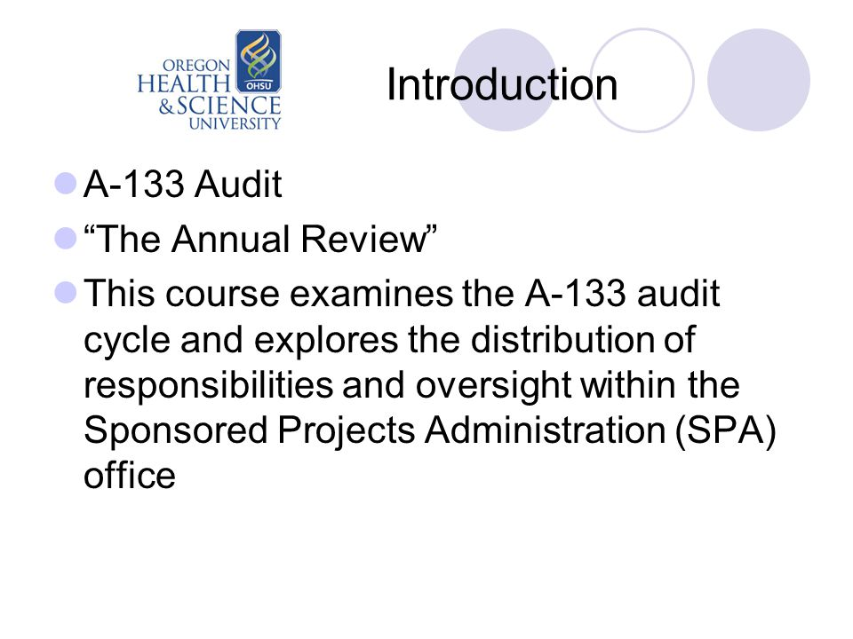 """Introduction A-133 Audit """"The Annual Review"""" This course examines the A-133 audit cycle and explores the distribution of responsibilities and oversigh"""