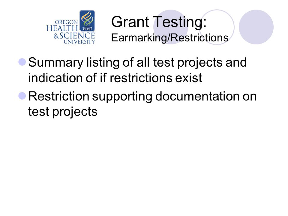Grant Testing: Earmarking/Restrictions Summary listing of all test projects and indication of if restrictions exist Restriction supporting documentati