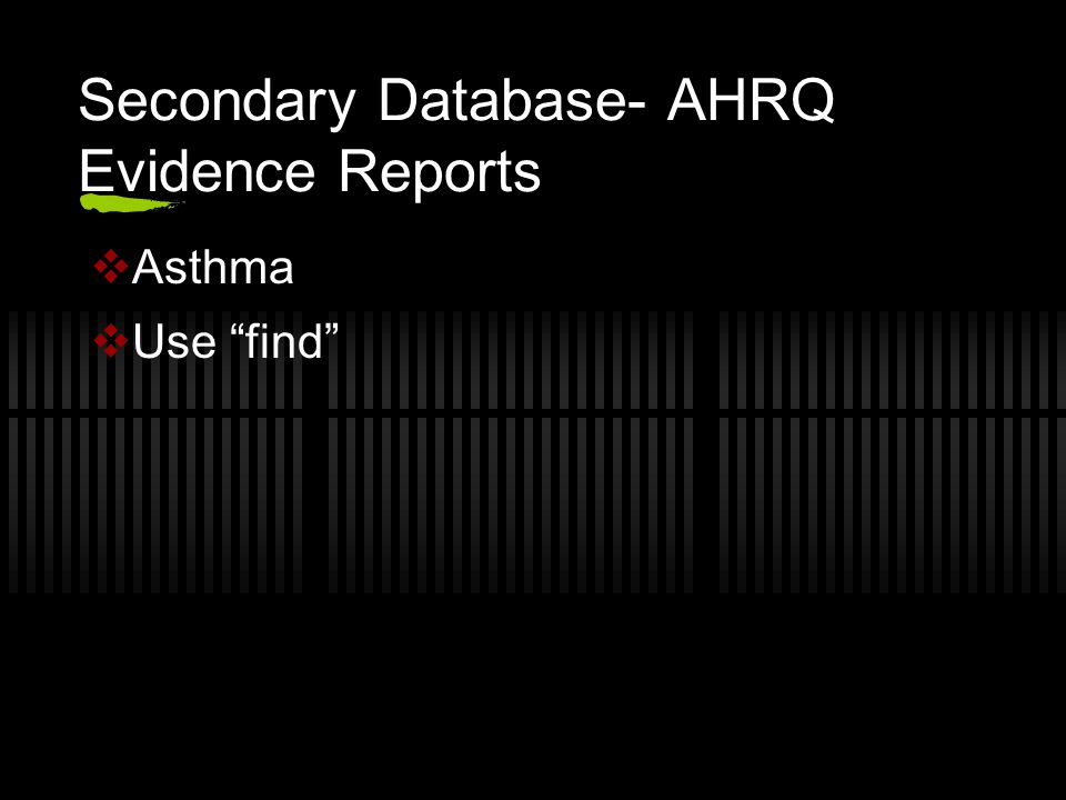 Secondary Database- AHRQ Evidence Reports  Asthma  Use find