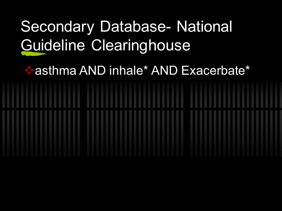 Secondary Database- National Guideline Clearinghouse  asthma AND inhale* AND Exacerbate*